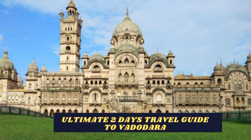 Vadodara sightseeing in 2 days